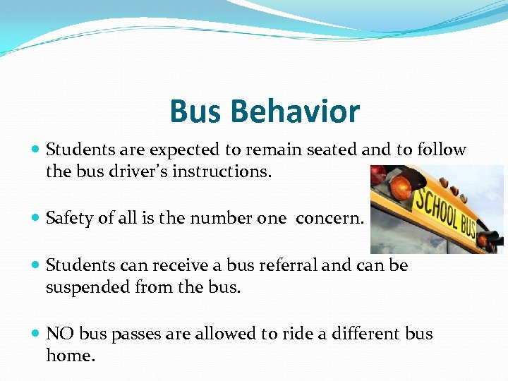 Bus Behavior Students are expected to remain seated and to follow the bus driver's