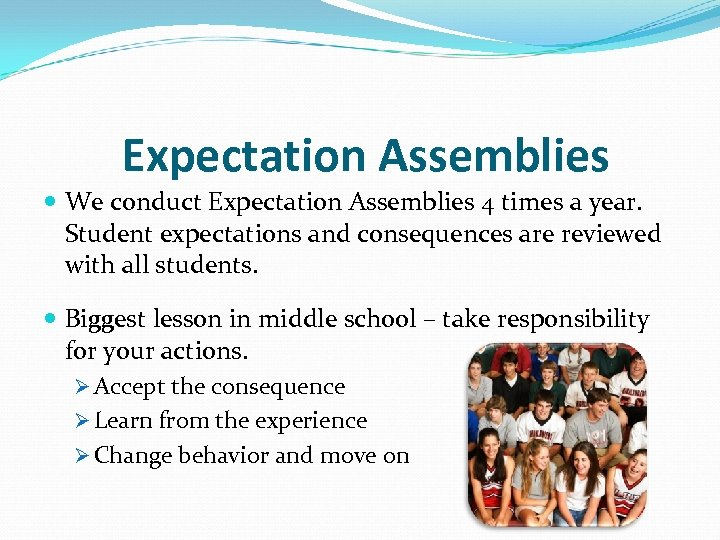 Expectation Assemblies We conduct Expectation Assemblies 4 times a year. Student expectations and consequences