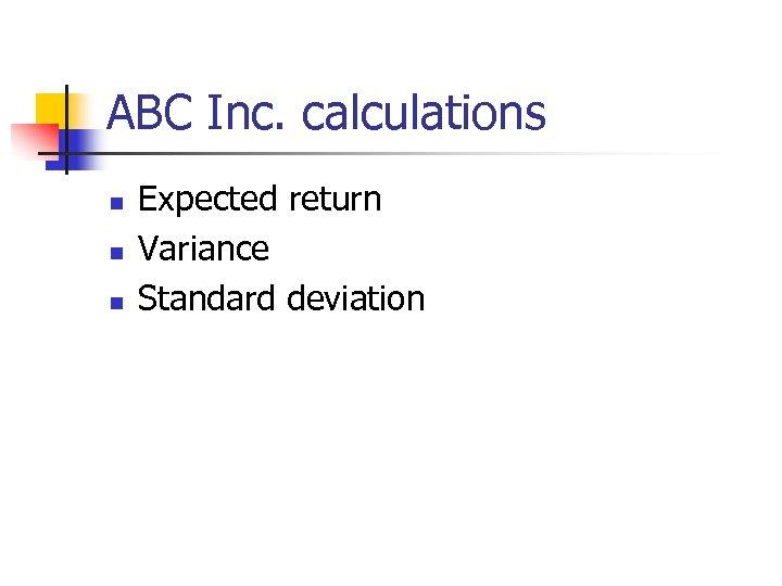 ABC Inc. calculations n n n Expected return Variance Standard deviation
