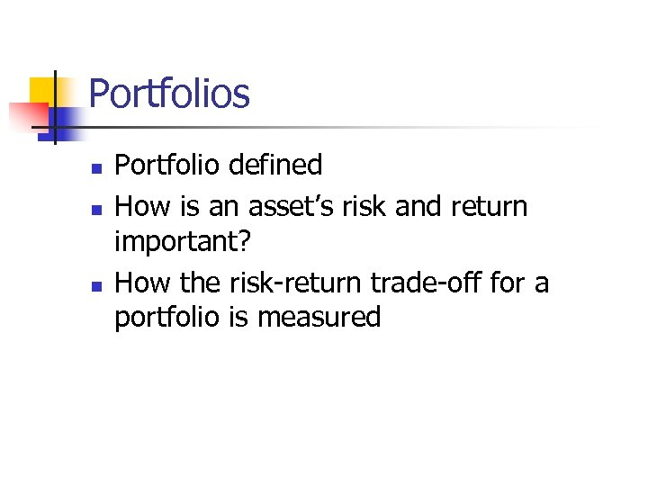 Portfolios n n n Portfolio defined How is an asset's risk and return important?
