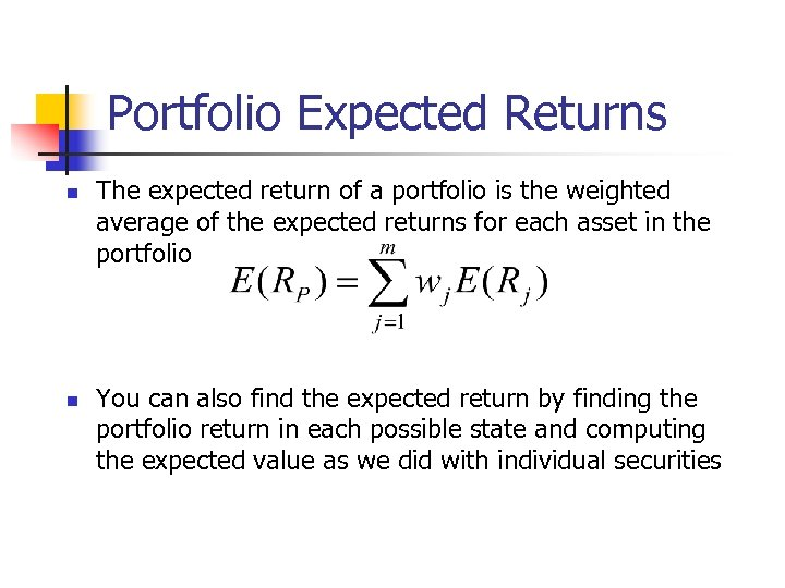 Portfolio Expected Returns n n The expected return of a portfolio is the weighted
