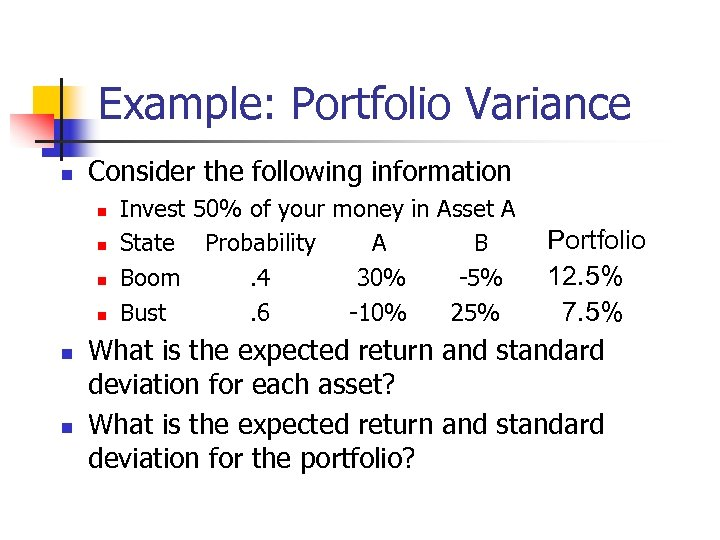 Example: Portfolio Variance n Consider the following information n Portfolio 12. 5% n 7.