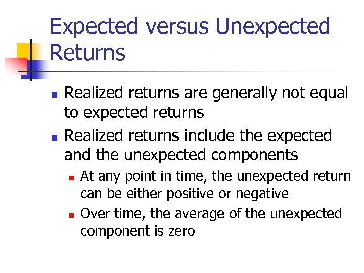 Expected versus Unexpected Returns n n Realized returns are generally not equal to expected