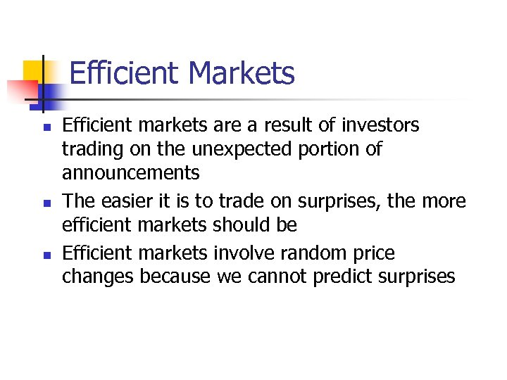 Efficient Markets n n n Efficient markets are a result of investors trading on
