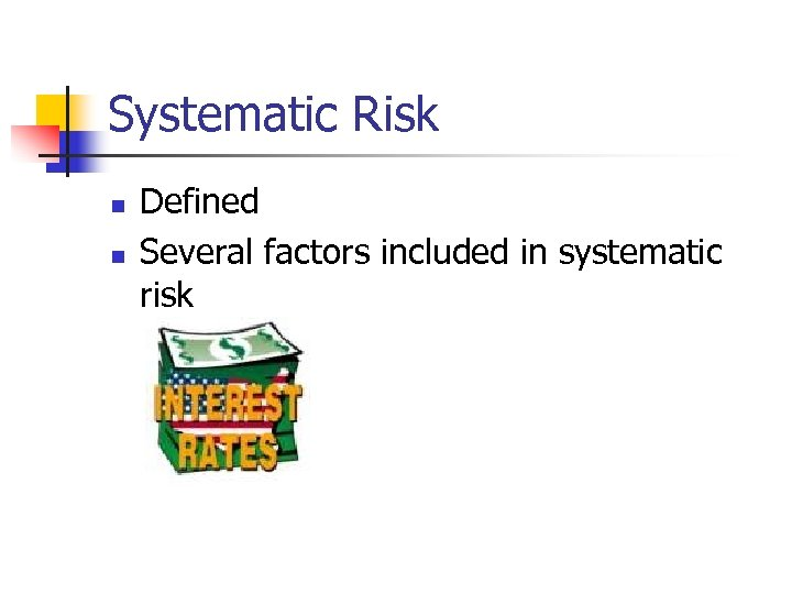 Systematic Risk n n Defined Several factors included in systematic risk