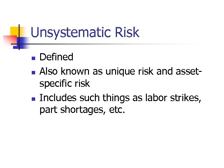 Unsystematic Risk n n n Defined Also known as unique risk and assetspecific risk