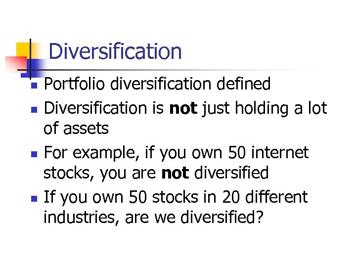 Diversification n n Portfolio diversification defined Diversification is not just holding a lot of
