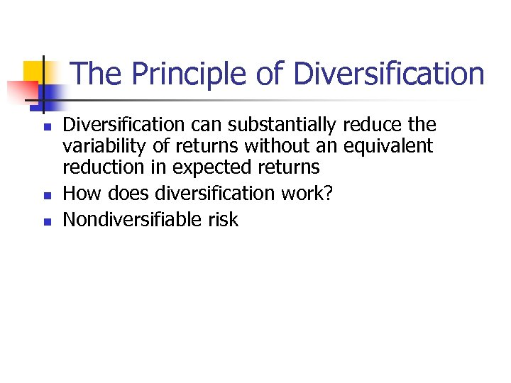 The Principle of Diversification n Diversification can substantially reduce the variability of returns without