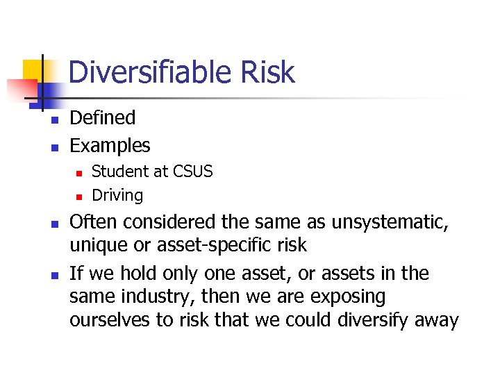 Diversifiable Risk n n Defined Examples n n Student at CSUS Driving Often considered