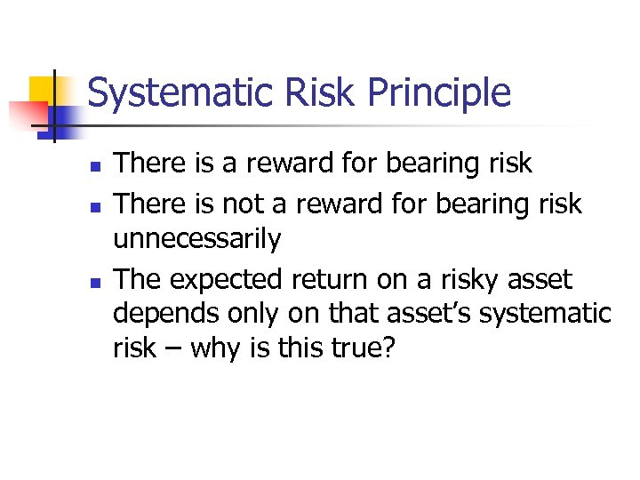 Systematic Risk Principle n n n There is a reward for bearing risk There