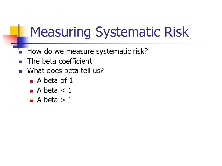 Measuring Systematic Risk n n n How do we measure systematic risk? The beta