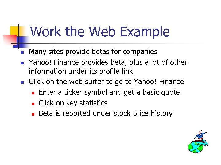 Work the Web Example n n n Many sites provide betas for companies Yahoo!