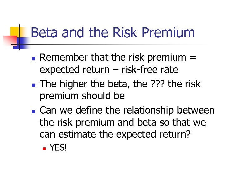 Beta and the Risk Premium n n n Remember that the risk premium =