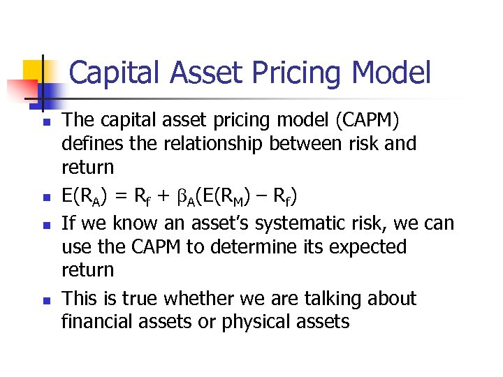 Capital Asset Pricing Model n n The capital asset pricing model (CAPM) defines the