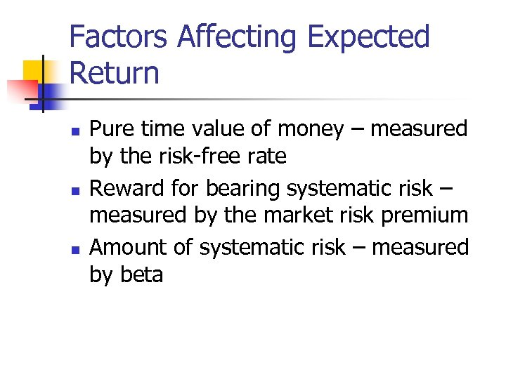 Factors Affecting Expected Return n Pure time value of money – measured by the
