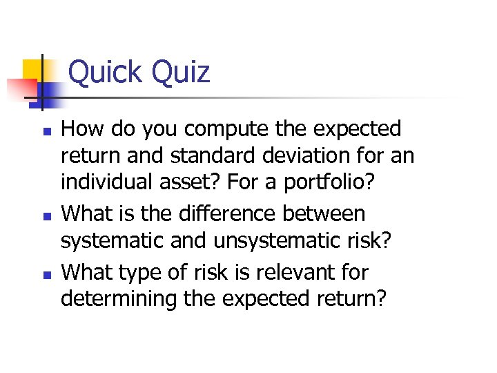 Quick Quiz n n n How do you compute the expected return and standard