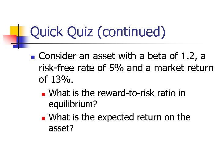 Quick Quiz (continued) n Consider an asset with a beta of 1. 2, a