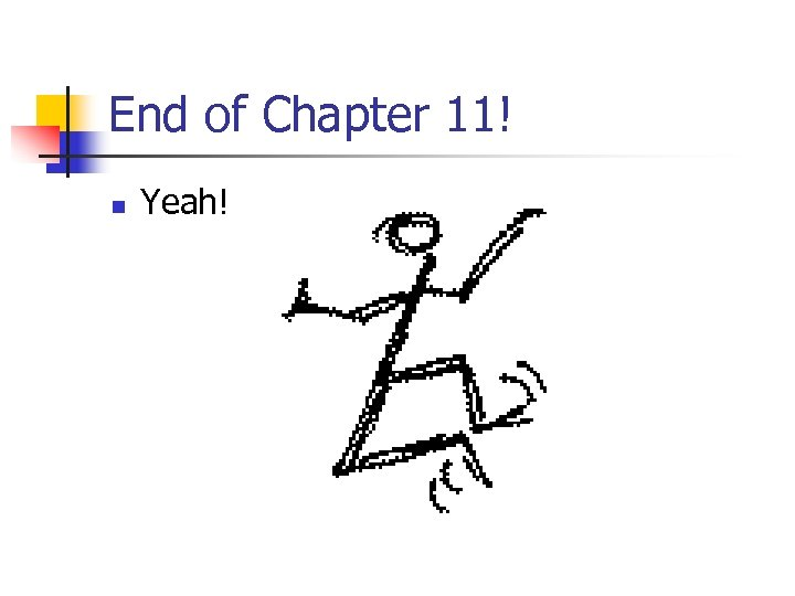 End of Chapter 11! n Yeah!