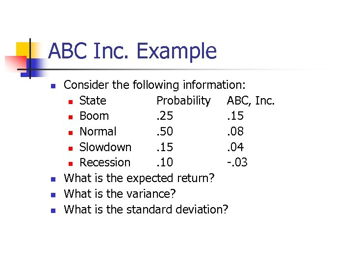 ABC Inc. Example n n Consider the following information: n State Probability ABC, Inc.