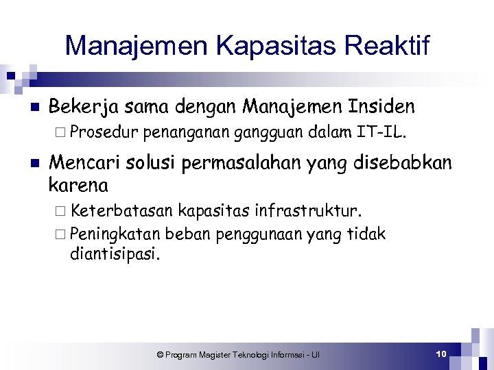 Manajemen Kapasitas Reaktif n Bekerja sama dengan Manajemen Insiden ¨ Prosedur n penanganan gangguan