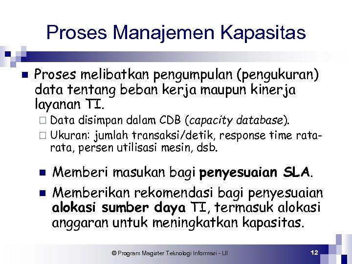 Proses Manajemen Kapasitas n Proses melibatkan pengumpulan (pengukuran) data tentang beban kerja maupun kinerja