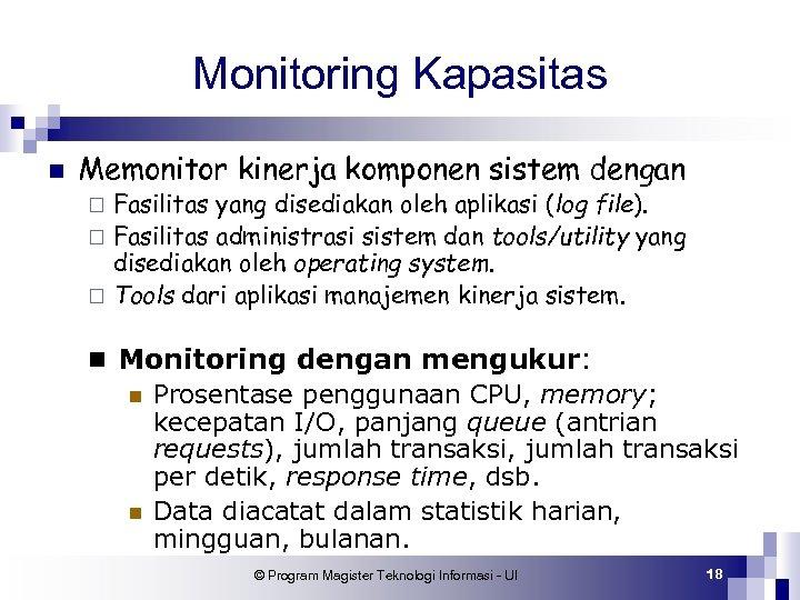 Monitoring Kapasitas n Memonitor kinerja komponen sistem dengan Fasilitas yang disediakan oleh aplikasi (log
