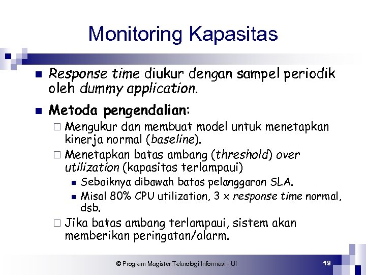 Monitoring Kapasitas n n Response time diukur dengan sampel periodik oleh dummy application. Metoda