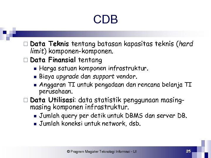 CDB ¨ Data Teknis tentang batasan kapasitas teknis (hard limit) komponen-komponen. ¨ Data Finansial