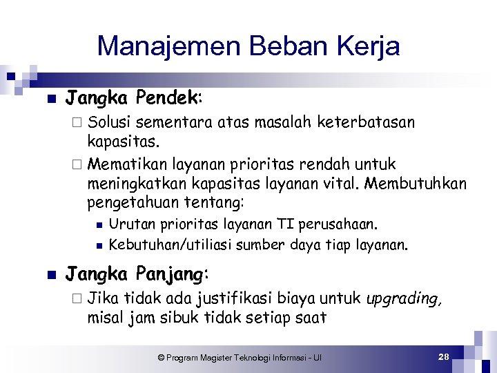 Manajemen Beban Kerja n Jangka Pendek: ¨ Solusi sementara atas masalah keterbatasan kapasitas. ¨