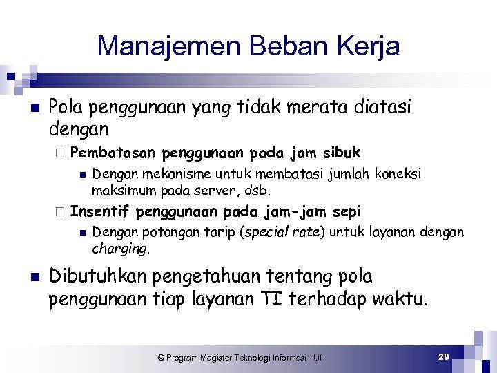 Manajemen Beban Kerja n Pola penggunaan yang tidak merata diatasi dengan ¨ Pembatasan penggunaan