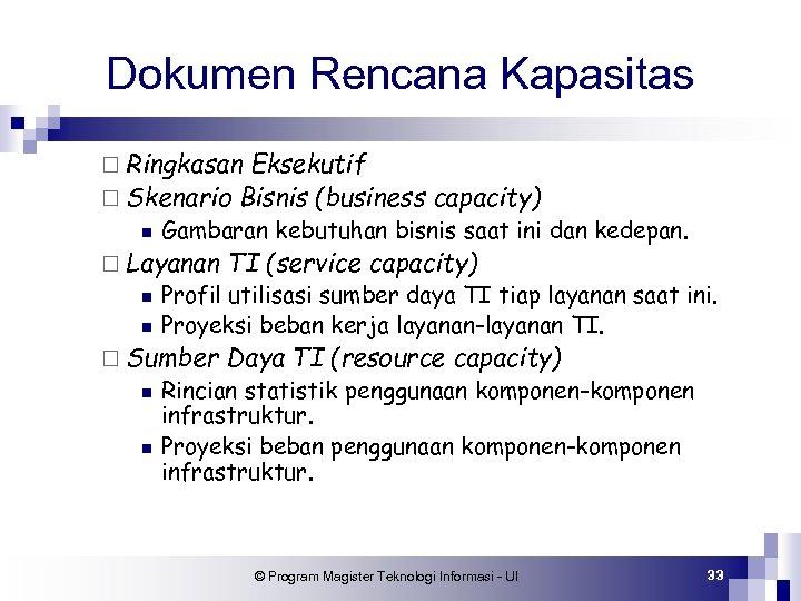 Dokumen Rencana Kapasitas ¨ Ringkasan Eksekutif ¨ Skenario Bisnis (business capacity) n Gambaran kebutuhan
