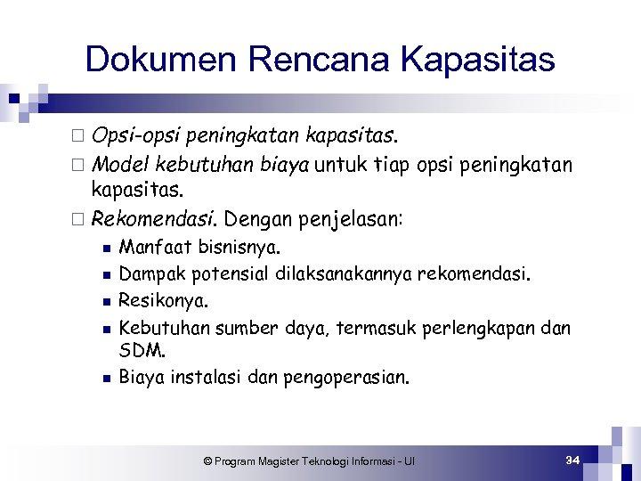 Dokumen Rencana Kapasitas ¨ Opsi-opsi peningkatan kapasitas. ¨ Model kebutuhan biaya untuk tiap opsi
