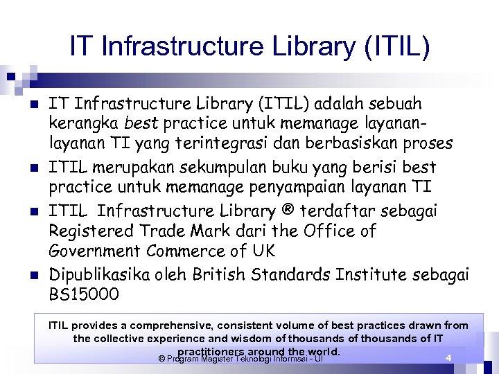 IT Infrastructure Library (ITIL) n n IT Infrastructure Library (ITIL) adalah sebuah kerangka best