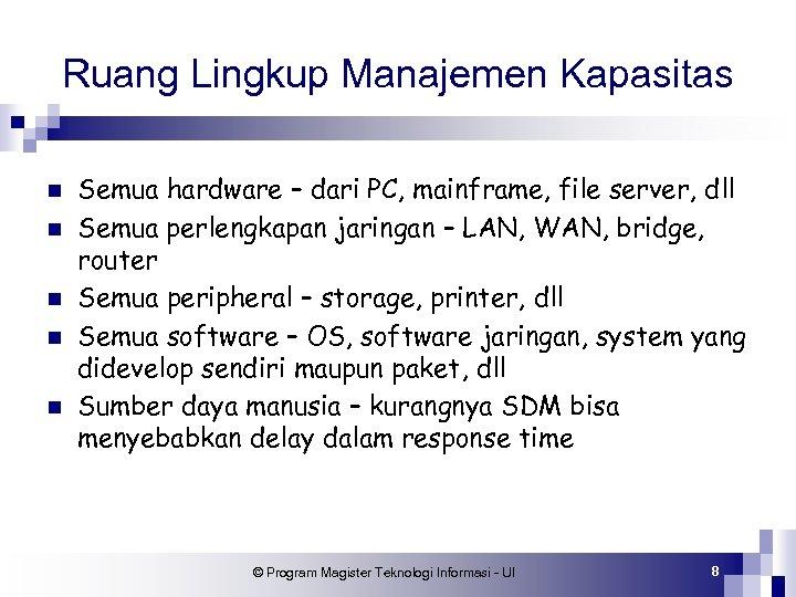 Ruang Lingkup Manajemen Kapasitas n n n Semua hardware – dari PC, mainframe, file
