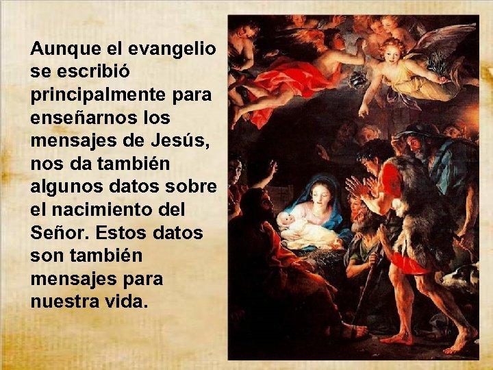 Aunque el evangelio se escribió principalmente para enseñarnos los mensajes de Jesús, nos da
