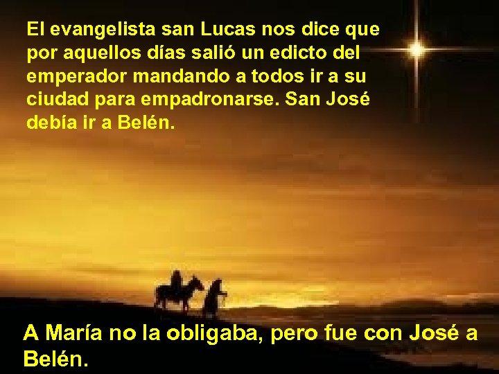 El evangelista san Lucas nos dice que por aquellos días salió un edicto del