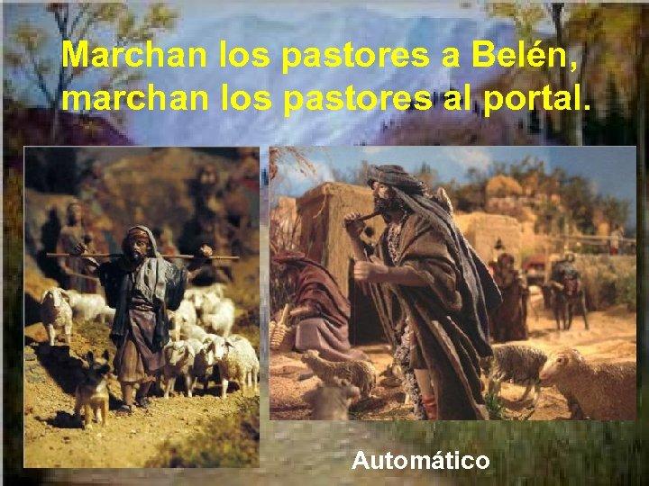 Marchan los pastores a Belén, marchan los pastores al portal. Automático