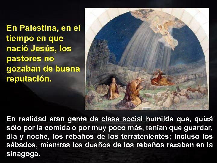 En Palestina, en el tiempo en que nació Jesús, los pastores no gozaban de
