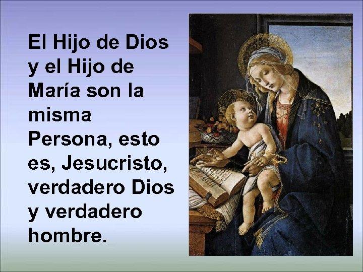 El Hijo de Dios y el Hijo de María son la misma Persona, esto