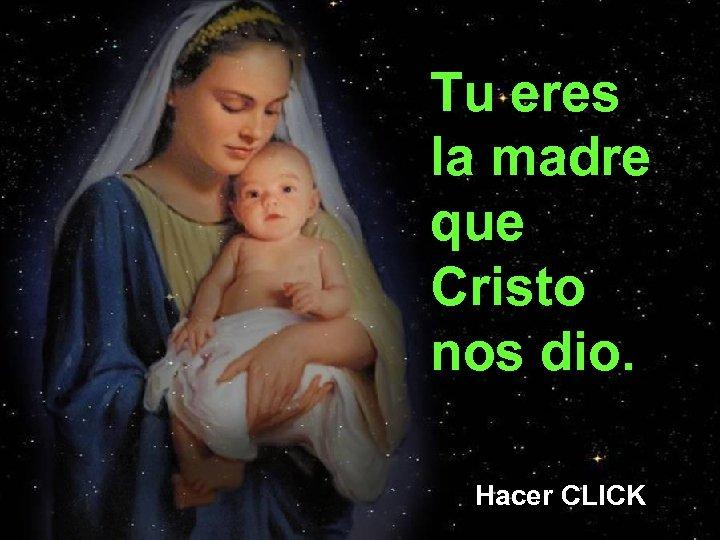 Tu eres la madre que Cristo nos dio. Hacer CLICK