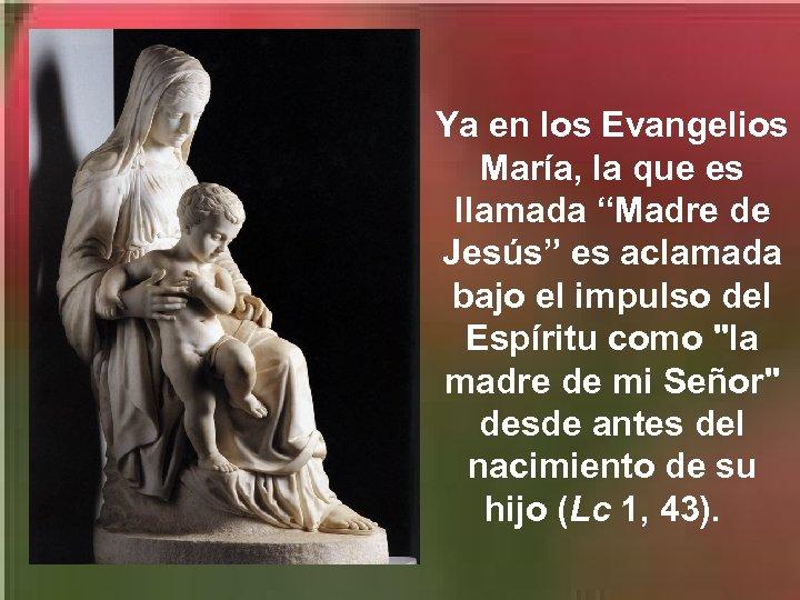 """Ya en los Evangelios María, la que es llamada """"Madre de Jesús"""" es aclamada"""