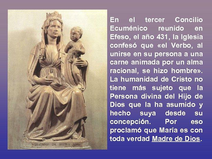 En el tercer Concilio Ecuménico reunido en Efeso, el año 431, la Iglesia confesó