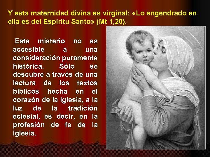 Y esta maternidad divina es virginal: «Lo engendrado en ella es del Espíritu Santo»