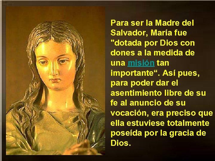 Para ser la Madre del Salvador, María fue