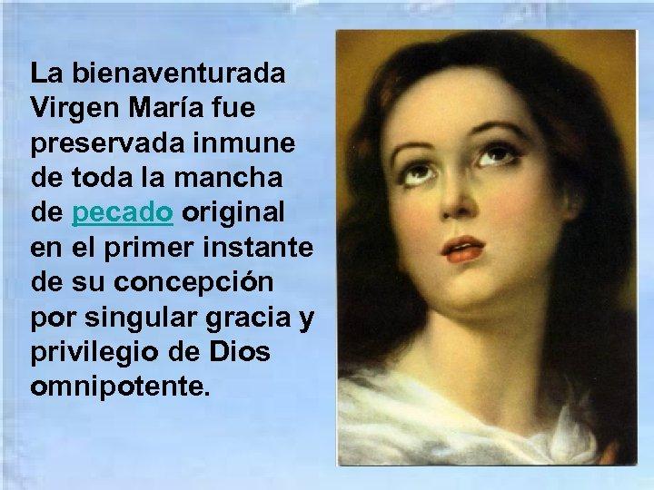 La bienaventurada Virgen María fue preservada inmune de toda la mancha de pecado original
