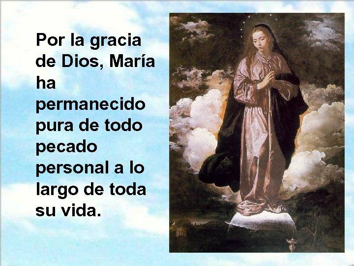 Por la gracia de Dios, María ha permanecido pura de todo pecado personal a