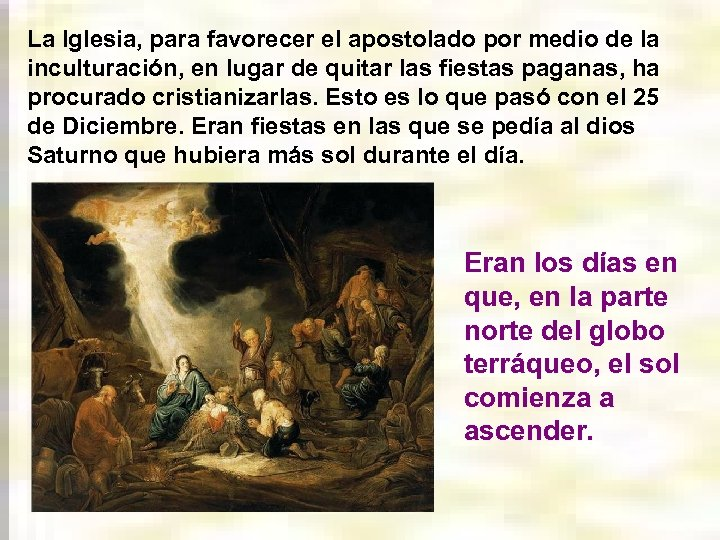 La Iglesia, para favorecer el apostolado por medio de la inculturación, en lugar de