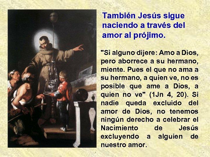 También Jesús sigue naciendo a través del amor al prójimo.
