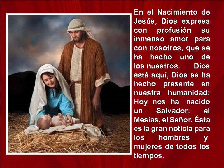 En el Nacimiento de Jesús, Dios expresa con profusión su inmenso amor para con