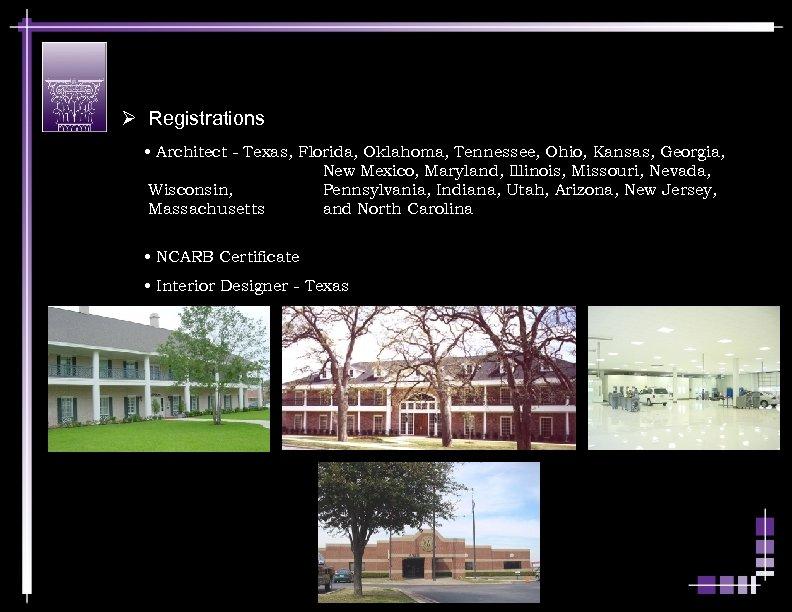 Ø Registrations • Architect - Texas, Florida, Oklahoma, Tennessee, Ohio, Kansas, Georgia, New Mexico,